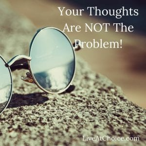 Your Thoughts Are NOT The Problem